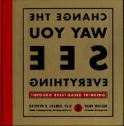 Cover of: Change the way you see everything through asset-based thinking | Kathryn D. Cramer