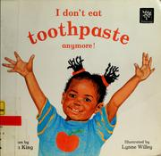 Cover of: I don't eat toothpaste anymore!