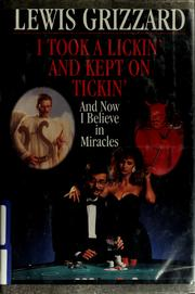Cover of: I took a lickin' and kept on tickin' (and now I believe in miracles)
