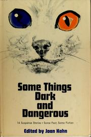 Cover of: Some things dark and dangerous | Joan Kahn