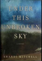 Cover of: Under this unbroken sky | Shandi Mitchell
