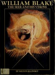 William Blake, the seer and his visions by Milton Klonsky