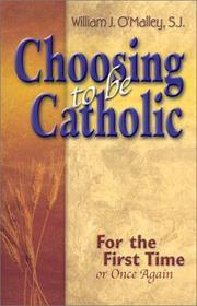 Cover of: Choosing To Be Catholic: For the First Time (Or Once Again