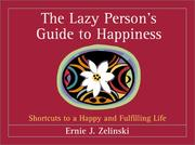 Cover of: The Lazy Person's Guide to Happiness: Shortcuts to a Happy and Fulfilling Life
