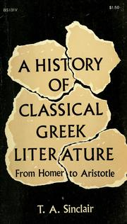 Cover of: A history of classical Greek literature from Homer to Aristotle | Sinclair, T. A.