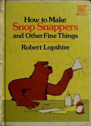 Cover of: How to make snop snappers and other fine things | Robert Lopshire