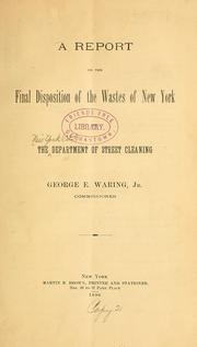 Cover of: A report on the final disposition of the wastes of New York | New York (City) Dept. of Street Cleaning