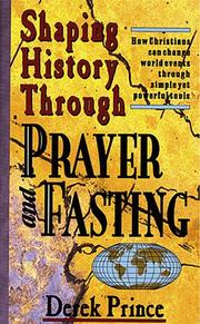 Cover of: Shaping History Through Prayer and Fasting: how Christians can change world events through the simple, yet powerful tools of prayer and fasting.