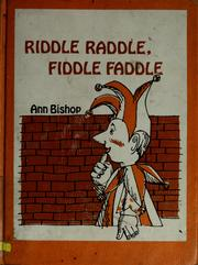 Cover of: Riddle raddle, fiddle faddle | Ann Bishop
