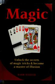 Cover of: Magic : unlock the secrets of magic tricks & become a master of illusion | Barb Whiter