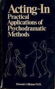 Cover of: Acting-in; practical applications of psychodramatic methods | Adam Blatner