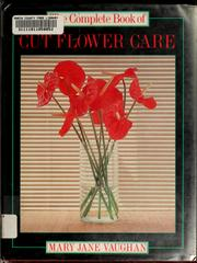 Cover of: The complete book of cut flower care | Mary Jane Vaughan