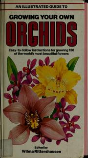 Cover of: An Illustrated guide to growing your own orchids | Wilma Rittershausen