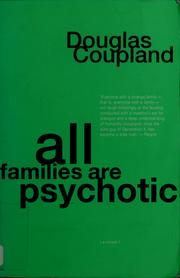 Cover of: All families are psychotic | Douglas Coupland