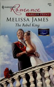 Cover of: The rebel king | Melissa James