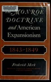The Monroe doctrine and American expansionism, 1843-1849 by Frederick Merk
