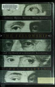Cover of: The fellowship Gilbert, Bacon, Harvey, Wren, Newton, and the story of a scientific revolution