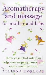 Cover of: Aromatherapy and Massage for Mother and | Allison England