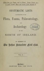 Cover of: Systematic lists illustrative of the Flora, Fauna, Palaeontology, and Archaeology of the North of Ireland | Belfast Naturalists