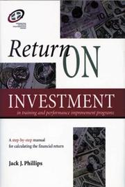 Cover of: Return on investment in training and performance improvement programs | Jack J. Phillips