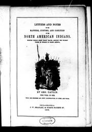 Cover of: Letters and notes on the manners, customs, and condition of the North American