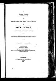 Cover of: A narrative of the captivity and adventures of John Tanner, (U.S. interpreter at the Saut de Ste. Marie,) during thirty years residence among the Indians in the interior of North America | Tanner, John