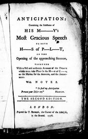 Cover of: Anticipation, containing the substance of His M-----y's most gracious speech to both H----s of P--l-----t, on the opening of the approaching session