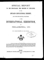 Cover of: Special report to the honourable the minister of education, on the Ontario educational exhibit and educational features of the international exhibition at Philadelphia, 1876