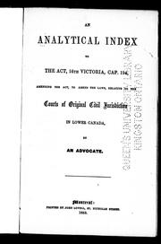 Cover of: An analytical index to the Act, 16th Victoria, cap. 194, amending the act, to amend the laws, relative to the courts of original civil jurisdiction in Lower Canada