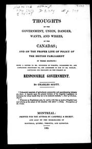 Cover of: Thoughts on the government, union, danger, wants and wishes, of the Canadas and on the proper line of policy of the British Parliament in these respects | Charles Scott