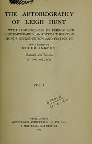 Cover of: The autobiography of Leigh Hunt, with reminiscences of friends and contemporaries, and with Thornton Hunt's introduction and postscript, newly edited by Roger Ingpen