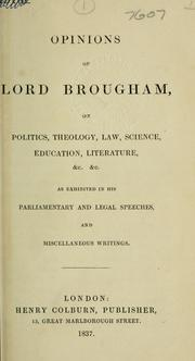Cover of: Opinions on politics, theology, law, science, education, literature, &c., &c., as exhibited in his parliamentary and legal speeches, and miscellaneous Writings