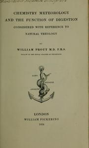 Cover of: Chemistry, meteorology and the function of digestion considered with reference to natural theology | William Prout