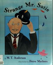 Cover of: Strange Mr. Satie / by M.T. Anderson ; illustrated by Petra Mathers