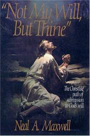 Cover of: Not My Will, but Thine | Neal A. Maxwell