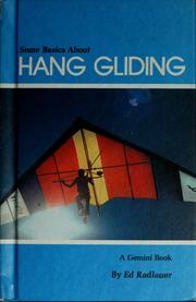 Cover of: Some basics about hang gliding | Ed Radlauer