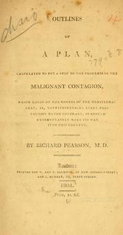 Cover of: Outlines of a plan calculated to put a stop to the progress of the malignant contagion, which rages on the shores of the Mediterranean, if, notwithstanding every precaution to the contrary, it should unfortunately make its way into this country | Pearson, Richard