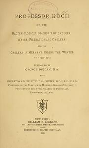 Cover of: Professor Koch on the bacteriological diagnosis of cholera, water-filtration and cholera, and the cholera in Germany during the winter of 1892-93