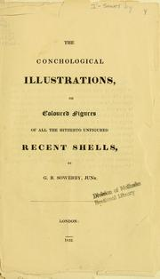 Cover of: The conchological illustrations or, Coloured figures of all the hitherto unfigured recent shells | G. B. Sowerby