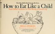 Cover of: How to eat like a child, and other lessons in not being a grown-up