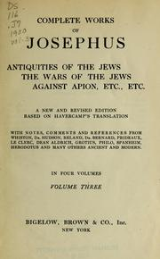 Cover of: Complete works of Josephus; Antiquities of the Jews, The wars of the Jews, Against Apion, etc. etc