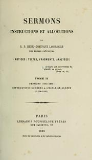 Cover of: Sermons, instructions et allocutions du R.P. Henri-Dominique Lacordaire ; notices, textes, fragments, analyses