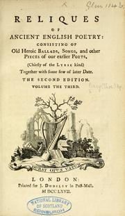 Cover of: Reliques of ancient English poetry: consisting of old heroic ballads, songs, and other pieces of our earlier poets, (chiefly of the lyric kind.) Together with some few of later date..
