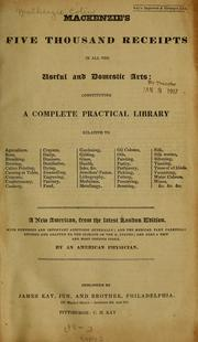 Cover of: Mackenzie's five thousand receipts in all the useful and domestic arts: containing a complete practical library, relative to agriculture, bees, bleaching ...