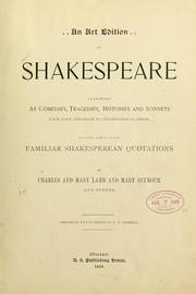 Cover of: An art edition of Shakespeare: classified as comedies, tragedies, histories and sonnets, each part arranged in chronological order, including also a list of familiar quotations