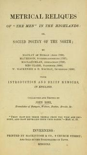 Cover of: Metrical reliques of The Men in the Highlands, or, Sacred poetry of the North; by Mackay of Mudale (anno 1700); Matheson, Sutherlandshire (1747); MacLauchan, Abriachan (1760); Mrs. Clark, Badenoch (1880); W. MacKensie & D. MacRae, Inverness (1830), with introduction and brief memoirs in English | Rose, John Gaelic translator