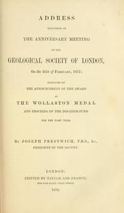 Cover of: Address delivered at the anniversary meeting of the Geological Society of London, on the 16th of February, 1872
