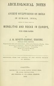 Archaeological notes on ancient sculpturings on rocks in Kumaon, India, similar to those found on monoliths and rocks in Europe by J. H. Rivett-Carnac