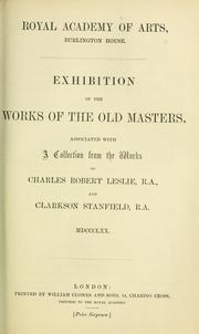 Cover of: Exhibition of the works of the Old Masters, associated with a collection from the works of Charles Robert Leslie, R.A., and Clarkson Stanfield, R.A. MDCCCLXX | Charles Robert Leslie