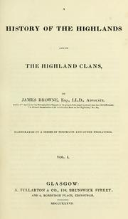 A history of the Highlands and of the Highland clans by James Browne